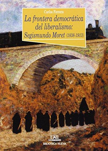 La frontera democrática del liberalismo: Segismundo Moret (1838-1913) (Historia Biblioteca Nueva) de Carlos Ferrera Cuesta (2002) Tapa blanda