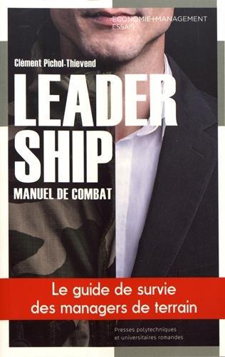 Leadership, manuel de combat: Le guide de survie des managers de terrain