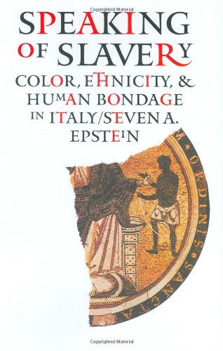 Speaking of Slavery: Color, Ethnicity, and Human Bondage in Italy (Conjunctions of Religion and Power in the Medieval Past)