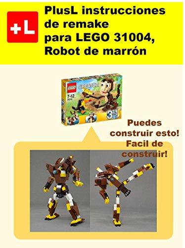 PlusL instrucciones de remake para LEGO 31004,Robot de marrón: Usted puede construir Robot de marrón de sus propios ladrillos