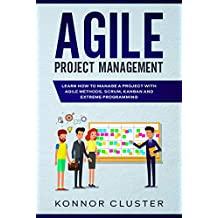 Agile Project Management: Learn How To Manage a Project With Agile Methods, Scrum, Kanban and Extreme Programming (English Edition)