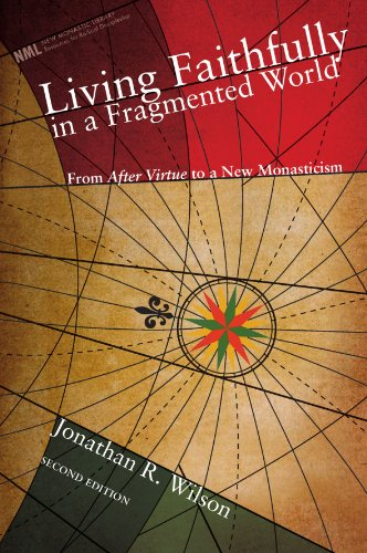 Living Faithfully in a Fragmented World: From Macintyre's After Virtue to a New Monasticism (New Monastic Library: Resources for Radical Discipleship)