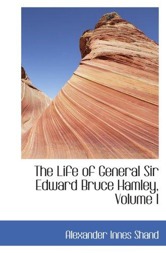 The Life of General Sir Edward Bruce Hamley, Volume I