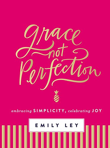 Grace, Not Perfection (with Bonus Content): Celebrating Simplicity, Embracing Joy (English Edition)