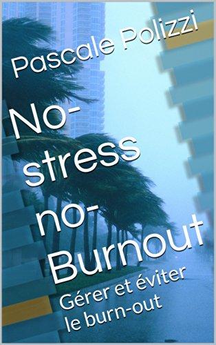 No-stress no-Burnout, comment prévenir le burn-out ou en sortir par la médiation corporelle pour une mise en références interne et en mettant du sens: L'harmonie Corps-Esprit, une solution