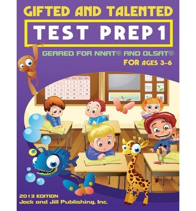 [(Gifted and Talented Test Prep 1: Geared for Nnat and Olsat for Ages 3-6)] [Author: Jack and Jill Publishing Inc] published on (September, 2013)