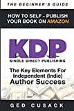 KDP - How To Self - Publish Your  Book On Amazon - The Beginner's Guide: The key elements for Independent  (Indie) author success: Volume 4