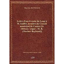 Lettre d'un riverain du Loup à M. Suiffet, membre du Conseil municipal de Cannes (2e édition) / [sig