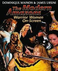 The Modern Amazons: Warrior Women On-Screen by James Ursini (2006-03-01)
