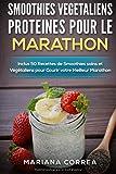 SMOOTHIES VEGETALIENS PROTEINES POUR Le MARATHON: Inclus 50 Recettes de Smoothies sains et...