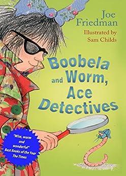 Boobela and Worm: Ace Detectives by [Friedman, Joe]
