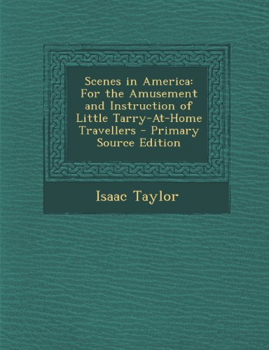Scenes in America: For the Amusement and Instruction of Little Tarry-At-Home Travellers
