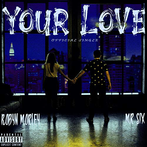 Your Love (feat. Robyn Morley) [Explicit]