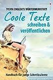 Sylvia Englerts Wörterwerkstatt: COOLE TEXTE schreiben und veröffentlichen: Handbuch für junge Schreibtalente (edition tieger)
