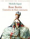 Rose Bertin : couturière de Marie-Antoinette | Sapori, Michelle (1955-....). Auteur