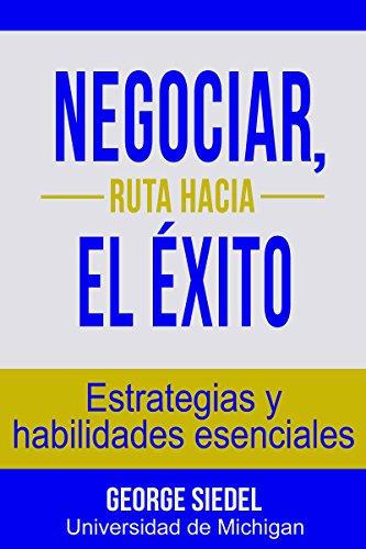 Negociar, ruta hacia el éxito: Estrategias y habilidades esenciales (Spanish Edition)
