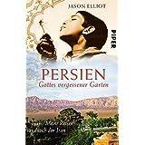 Persien: Gottes vergessener Garten