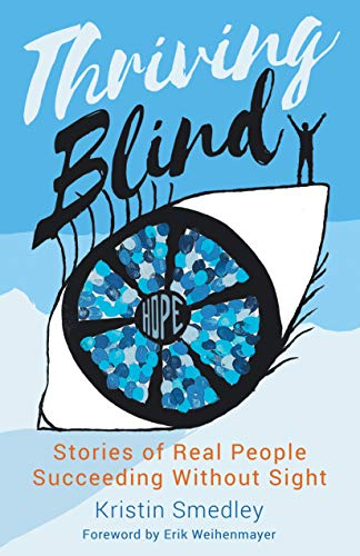 Thriving Blind: Stories of Real People Succeeding Without SIght (English Edition)