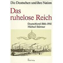 Die Deutschen und ihre Nation; Das ruhelose Reich. Deutschland 1866-1918
