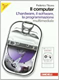 Computers Softwares Best Deals - Il computer. Hardware-Software-Programmazione. Per le Scuole superiori. Con CD-ROM. Con espansione online