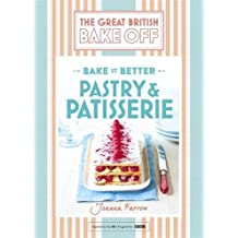 Great British Bake Off – Bake it Better (No.8): Pastry & Patisserie (The Great British Bake Off: Bake It Better)