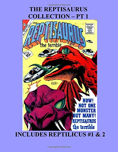 The Reptisaurus Collection - Pt 1: The Monstrous Flying Reptile! - Includes Reptilicus #1 & 2 - Reptisaurus #3 - All Stories - No Ads