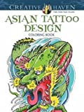 Creative Haven Asian Tattoo Designs Coloring Book (Adult Coloring) by Erik Siuda (2014-04-16)