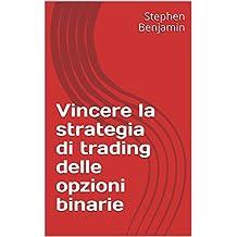 Vincere la strategia di trading delle opzioni binarie  (Italian Edition)