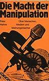 Die Macht der Manipulation. Über Menschen, Medien und Meinungsmacher