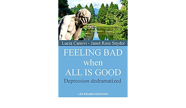 Feeling bad when all is good: Depression dedramatized (Fed up with life ? Book 1)