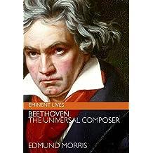 Beethoven: The Universal Composer (Eminent Lives) by Morris, Edmund (2005) Hardcover