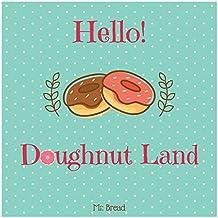 Hello! Doughnut Land: Discover 500 Delicious Doughnut Recipes Today! (Doughnut Cookbook, Doughnut Recipe, Doughnut Recipe Books, Breakfast Doughnuts, Homemade ... Doughnuts, Doughnut Book) (English Edition)