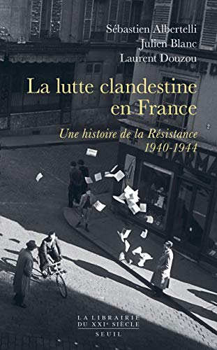 La lutte clandestine en France par  Sebastien Albertelli, Julien Blanc, Laurent Douzou