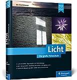 Licht. Die große Fotoschule: Licht und Schatten sehen, mit Licht und Beleuchtung...