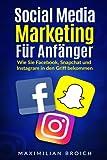 Social Media Marketing für Anfänger: Wie Sie Facebook, Snapchat und Instagram in den Griff bekommen