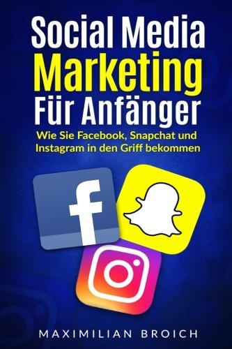 social-media-marketing-fur-anfanger-wie-sie-facebook-snapchat-und-instagram-in-den-griff-bekommen
