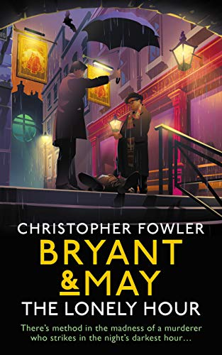 Bryant & May - The Lonely Hour: (Bryant & May Book 17) by [Fowler, Christopher]