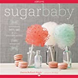 Sugar Baby: Confections, Candies, Cakes & Other Delicious Recipes for Cooking with Sugar (English Edition)