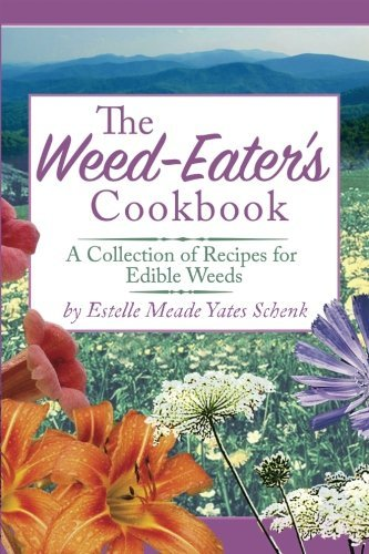 the-weed-eaters-cookbook-a-collection-of-recipes-for-edible-weeds-by-estelle-meade-yates-schenk-2016
