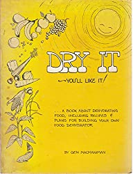 Dry It. You'Ll Like It. A Book About Dehydrating Food, Including Recipes And Plns For Building Your Own Food Dehydrator