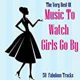 The Very Best Of Music To Watch Girls Go By