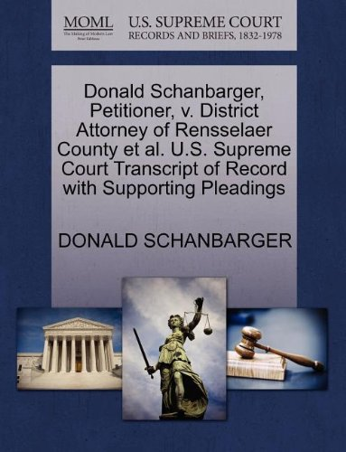 Donald Schanbarger, Petitioner, v. District Attorney of Rensselaer County et al. U.S. Supreme Court Transcript of Record with Supporting Pleadings
