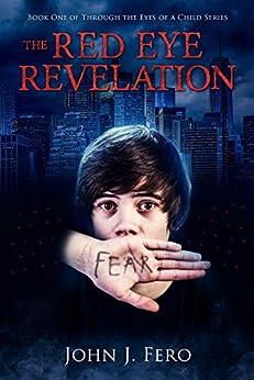 The Red Eye Revelation (Through the Eyes of a Child, Book 1) (English Edition) par [Fero, John J.]
