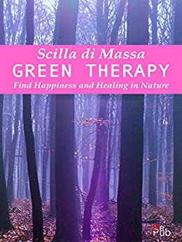 Green Therapy: Find Happiness and Healing in Nature (Scilla's books Book 1) by [Di Massa, Scilla]