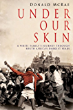 Under Our Skin: A White Family's Journey through South Africa's Darkest Years