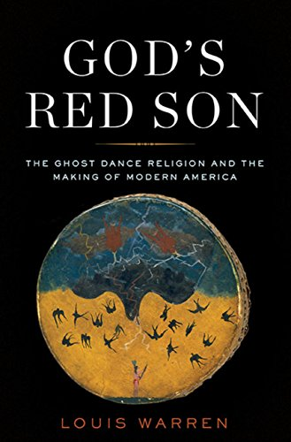God's Red Son: The Ghost Dance Religion and the Making of Modern America (English Edition)