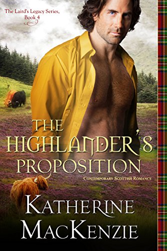 HIGHLANDER ROMANCE: The Highlander's Proposition: A Contemporary Scottish New Adult Billionaire Romance (The Laird's Legacy Book 4)