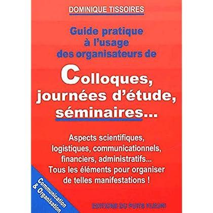 Guide pratique à l'usage des organisateurs de colloques, journées d'étude, séminaires...