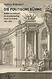 Die politische Bühne: Ballett und Ritual im Jesuitenkolleg Louis-le-Grand, 1701-1762 - Hanna Walsdorf