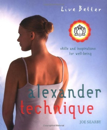 Live Better: Alexander Technique: Exercises and Inspirations for Well-being (Live Better S.) by Joe Searby (2007) Paperback